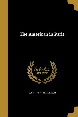 The American in Paris - Sanderson, John 1783-1844