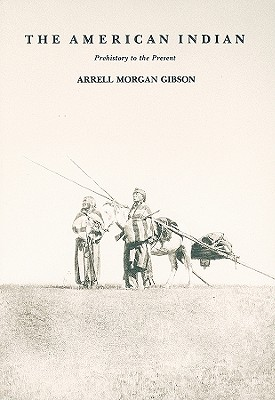 The American Indian: Prehistory to the Present - Gibson, Arrell Morgan