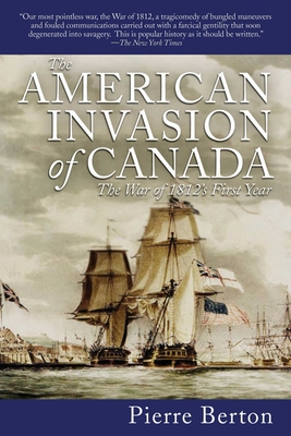 The American Invasion of Canada: The War of 1812's First Year - Berton, Pierre