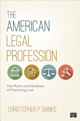 The American Legal Profession: The Myths and Realities of Practicing Law - Banks, Christopher P
