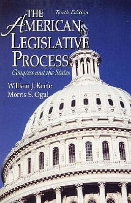 The American Legislative Process: Congress and the States - Keefe, William J, and Ogul, Morris S