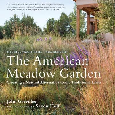 The American Meadow Garden: Creating a Natural Alternative to the Traditional Lawn - Greenlee, John