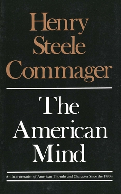 The American Mind: An Interpretation of American Thought and Character Since the 1880's - Commager, Henry Steele