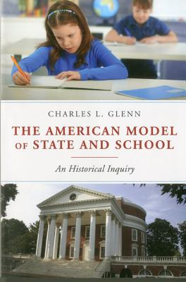 The American Model of State and School: An Historical Inquiry - Glenn, Charles L