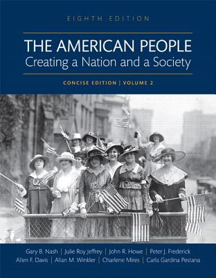 The American People: Creating a Nation and a Society, Volume II, Books a la Carte Edition - Nash, Gary B, and Jeffrey, Julie Roy, and Howe, John R