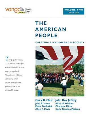 The American People, Volume 2: Creating a Nation and a Society: Since 1865 - Nash, Gary B, and Jeffrey, Julie Roy, and Howe, John R