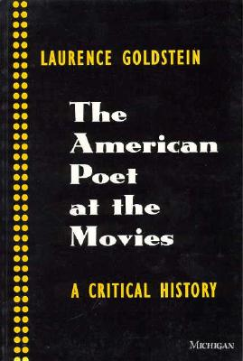 The American Poet at the Movies: A Critical History - Goldstein, Laurence