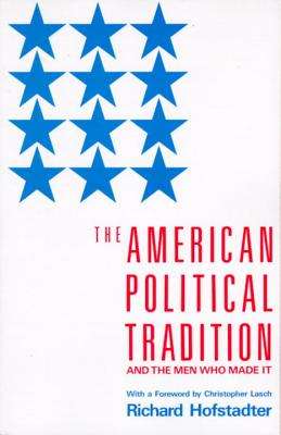 The American Political Tradition: And the Men Who Made It - Hofstadter, Richard