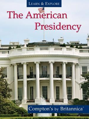 The American Presidency - Encyclopedia Britannica (Creator)
