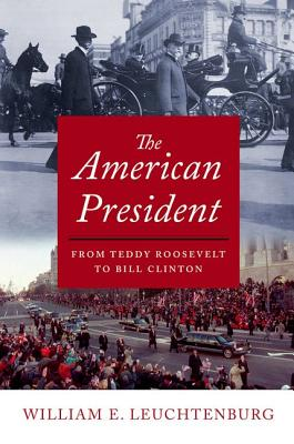 The American President: From Teddy Roosevelt to Bill Clinton - Leuchtenburg, William E