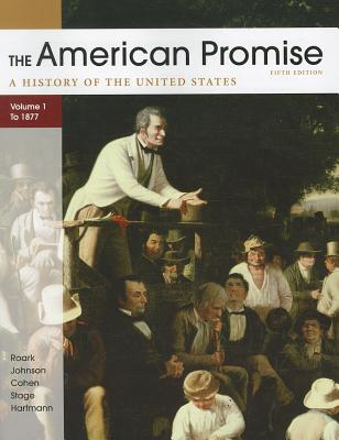 The American Promise: A History of the United States, Volume 1: To 1877 - Roark, James L, and Johnson, Michael P, and Cohen, Patricia Cline