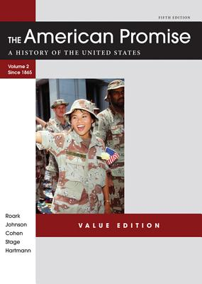 The American Promise Value Edition, Volume II: From 1865: A History of the United States - Roark, James L, and Johnson, Michael P, and Cohen, Patricia Cline