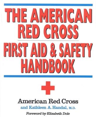 The American Red Cross First Aid and Safety Handbook - American Red Cross, and Handal, Kathleen A, and Dole, Elizabeth H (Foreword by)