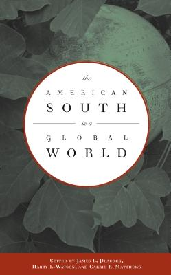 The American South in a Global World - Peacock, James L (Editor), and Watson, Harry L (Editor), and Matthews, Carrie R (Editor)