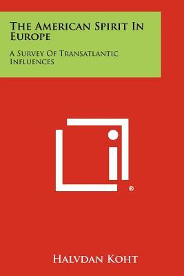 The American Spirit in Europe: A Survey of Transatlantic Influences - Koht, Halvdan