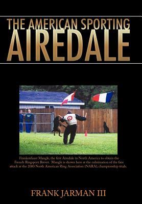 The American Sporting Airedale - Jarman, Frank III