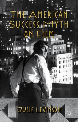 The American Success Myth on Film - Levinson, Julie