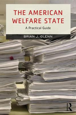 The American Welfare State: A Practical Guide - Glenn, Brian J
