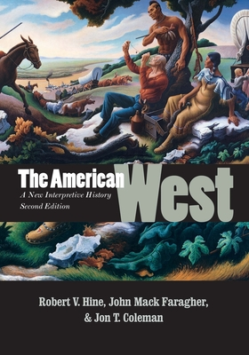 The American West: A New Interpretive History - Hine, Robert V, and Faragher, John Mack, and Coleman, Jon T