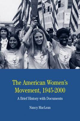 The American Women's Movement: A Brief History with Documents - MacLean, Nancy