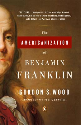 The Americanization of Benjamin Franklin - Wood, Gordon S