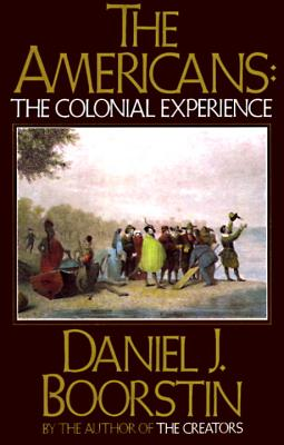 The Americans: The Colonial Experience - Boorstin, Daniel J