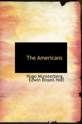 The Americans - Mnsterberg, Hugo, and Holt, Edwin Bissell