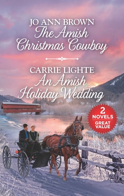 The Amish Christmas Cowboy and an Amish Holiday Wedding: A 2-In-1 Collection - Brown, Jo Ann, and Lighte, Carrie