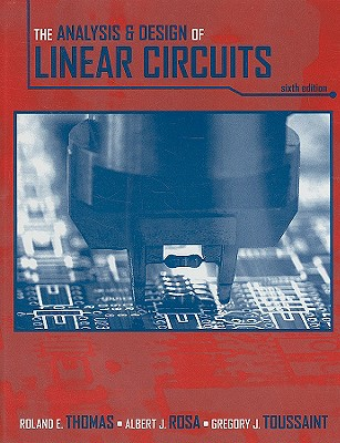 The Analysis and Design of Linear Circuits - Thomas, Roland E, and Rosa, Albert J, and Toussaint, Gregory J