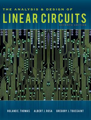 The Analysis and Design of Linear Circuits - Thomas, Roland E., and Rosa, Albert J., and Toussaint, Gregory J.