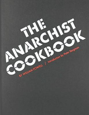 The Anarchist Cookbook - Powell, William, and Bergman, Peter (Foreword by)