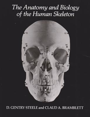 The Anatomy and Biology of the Human Skeleton - Steele, D Gentry, and Bramblett, Claud A