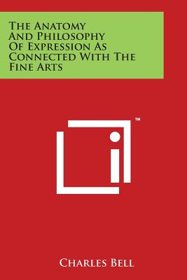 The Anatomy and Philosophy of Expression as Connected with the Fine Arts - Bell, Charles, Sir