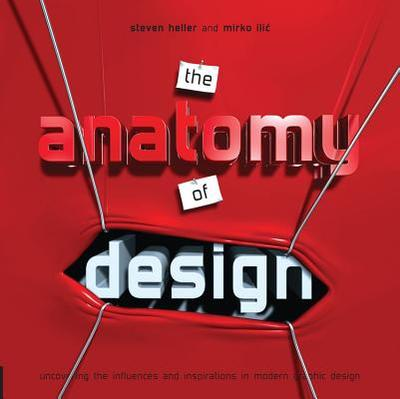 The Anatomy of Design: Uncovering the Influences and Inspiration in Modern Graphic Design - Heller, Steven, and Ilic, Mirko