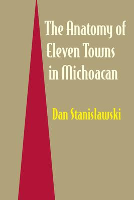 The Anatomy of Eleven Towns in Michoacán - Stanislawski, Dan