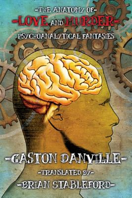 The Anatomy of Love and Murder: Psychoanalytical Fantasies - Danville, Gaston, and Stableford, Brian (Translated by)