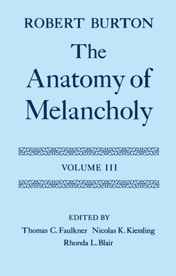 The Anatomy of Melancholy: Volume III: Text - Burton, Robert, and Faulkner, Thomas C (Editor), and Kiessling, Nicolas K (Editor)