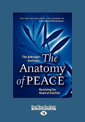 The Anatomy of Peace: Resolving the Heart of Conflict (Easyread Large Edition) - Arbinger Institute