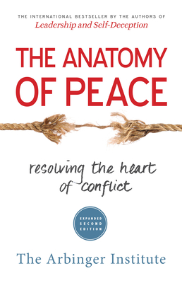 The Anatomy of Peace: Resolving the Heart of Conflict - Arbinger Institute, The,