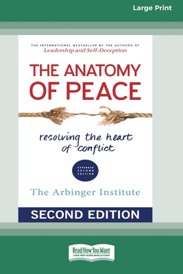 The Anatomy of Peace (Second Edition): Resolving the Heart of Conflict (16pt Large Print Edition) - Arbinger Institute