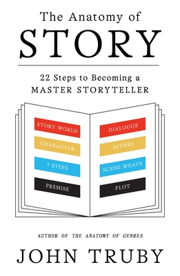 The Anatomy of Story: 22 Steps to Becoming a Master Storyteller - Truby, John
