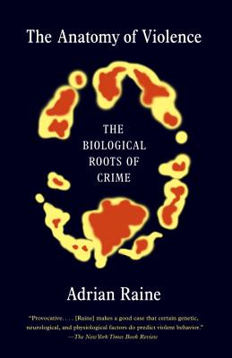 The Anatomy of Violence: The Biological Roots of Crime - Raine, Adrian