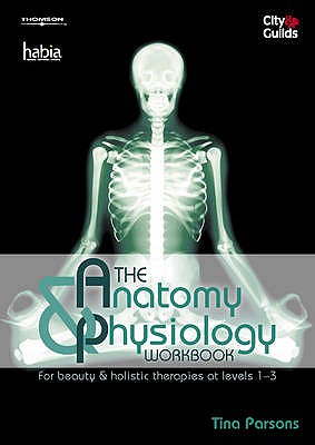 The Anatomy & Physiology Workbook: For Beauty and Holistic Therapies at Level 1-3 - Parsons, Tina