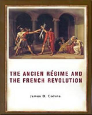 The Ancien Regime and the French Revolution - Collins, James B, and James, B Collins