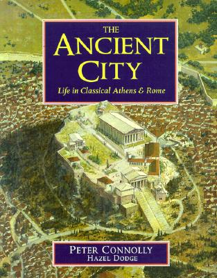 The Ancient City: Life in Classical Athens and Rome - Connolly, Peter