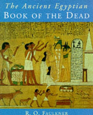 The Ancient Egyptian Book of the Dead - Andrews, Carol (Volume editor), and Faulkner, R. O. (Translated by)