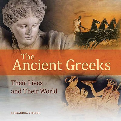 The Ancient Greeks: Their Lives and Their World - Villing, Alexandra