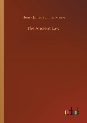 The Ancient Law - Maine, Henry James Sumner