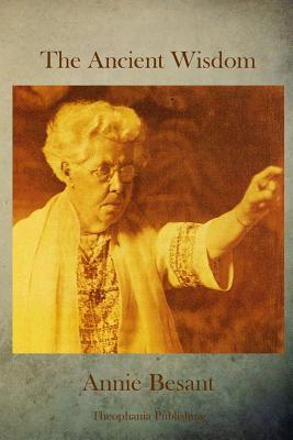 The Ancient Wisdom - Besant, Annie Wood