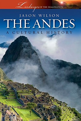 The Andes: A Cultural History - Wilson, Jason